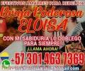 BRUJA PODEROSA ELOISA + 57 3014637369 SOLUCIONES INMEDIATAS